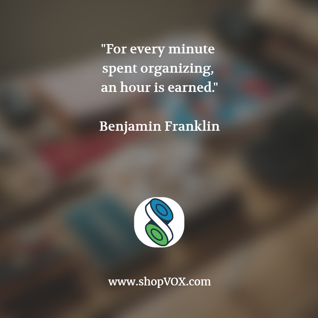 """For every minute spent organizing, an hour is earned."" ~ Benjamin Franklin"